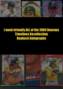 2004 Donruss Recollection Buyback Autographs (I need ALL of them minus the 89 40/40)