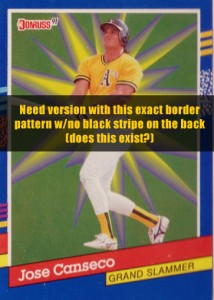 1991 Donruss Grand Slammers Border Variation / No Black Stripe on back (does this exist?)